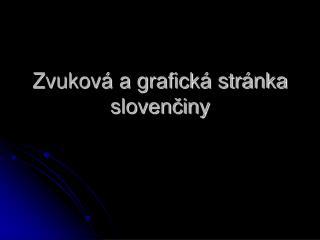 Zvuková a grafická stránka slovenčiny