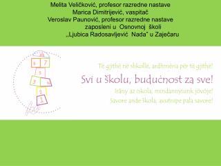 Melita Veličković, profesor razredne nastave  Marica Dimitrijević, vaspitač