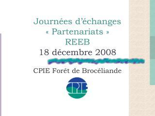 Journ�es d��changes  � Partenariats �  REEB  18 d�cembre 2008