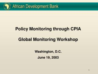 Policy Monitoring through CPIA Global Monitoring Workshop Washington, D.C. June 19, 2003