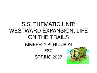 S.S. THEMATIC UNIT: WESTWARD EXPANSION; LIFE ON THE TRAILS