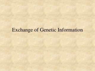 Exchange of Genetic Information