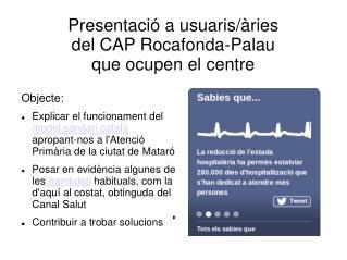 Presentació a usuaris/àries  del CAP Rocafonda-Palau  que ocupen el centre