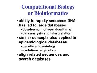Computational Biology or Bioinformatics