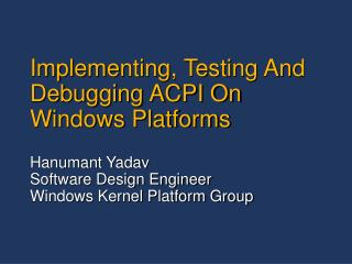 Implementing, Testing And Debugging ACPI On Windows Platforms