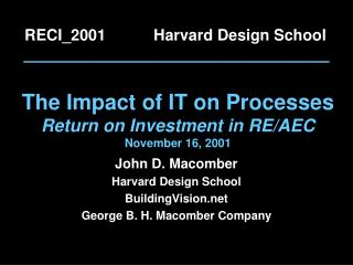 The Impact of IT on Processes Return on Investment in RE/AEC November 16, 2001