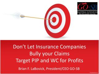 Don t Let Insurance Companies Bully your Claims Target PIP and WC for Profits