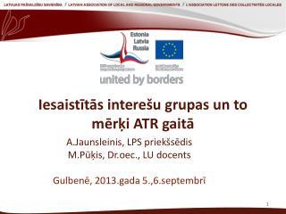 Iesaistītās interešu grupas un to mērķi ATR gaitā