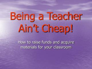 Being a Teacher Ain't Cheap!