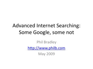 Advanced Internet Searching: Some Google, some not