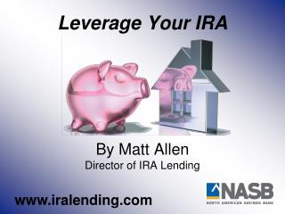 Leverage Your IRA By Matt Allen Director of IRA Lending