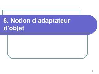 8. Notion d�adaptateur d�objet