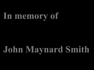 In memory of John Maynard Smith