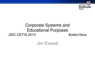 Corporate Systems and  Educational Purposes JISC-CETIS 2010     cetis10scs