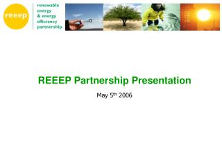 REEEP Partnership Presentation May 5 th  2006