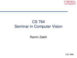 CS 764 Seminar in Computer Vision