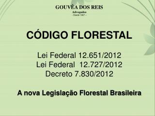 GOUVÊA DOS REIS Advogados  Desde 1967 – CÓDIGO FLORESTAL Lei Federal 12.651 /2012