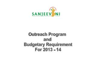 Outreach Program  and  Budgetary Requirement For 2013 - 14