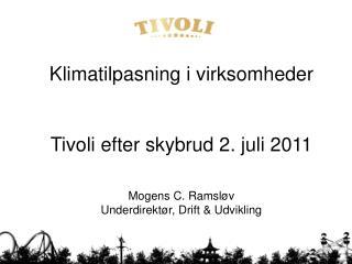 Klimatilpasning i virksomheder Tivoli efter skybrud 2. juli 2011 Mogens C. Ramsløv