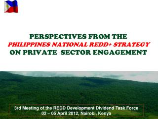 PERSPECTIVES FROM THE  PHILIPPINES NATIONAL REDD+ STRATEGY ON PRIVATE  SECTOR ENGAGEMENT