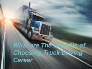 What are The Benefits of Choosing Truck Driving Career