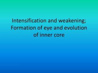 Intensification and weakening; Formation of eye and evolution of inner core