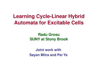 Learning Cycle-Linear Hybrid Automata for Excitable Cells Radu Grosu SUNY at Stony Brook