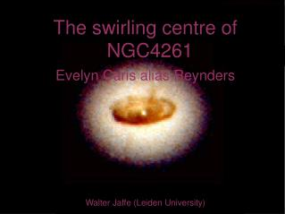 The swirling centre of NGC4261 Evelyn Caris alias Reynders Walter Jaffe (Leiden University)