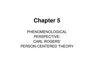 PHENOMENOLOGICAL PERSPECTIVE: CARL ROGERS  PERSON-CENTERED THEORY