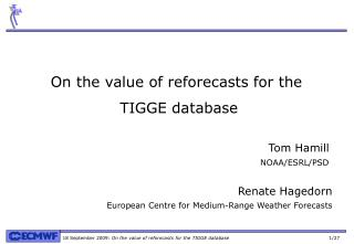 On the value of reforecasts for the  TIGGE database