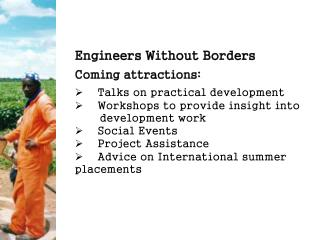 Engineers Without Borders Coming attractions:     Talks on practical development