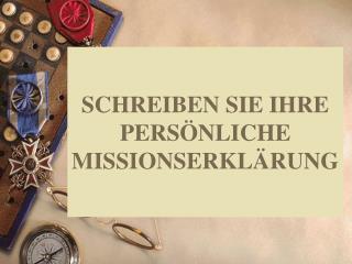SCHREIBEN SIE IHRE PERSÖNLICHE MISSIONSERKLÄRUNG