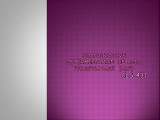 Quantitative determination of Acid  Phosphatase   (ACP)