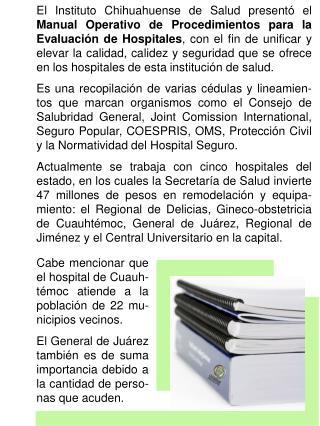Cabe mencionar que el hospital de Cuauh-témoc atiende a la población de 22 mu-nicipios vecinos.