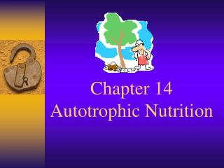Chapter 14  Autotrophic Nutrition