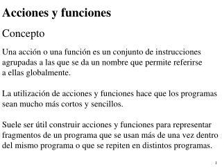 Acciones y funciones Concepto Una acción o una función es un conjunto de instrucciones