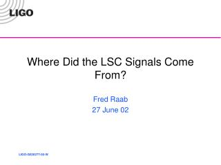 Where Did the LSC Signals Come From?