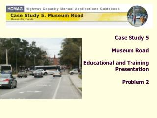 Case Study 5  Museum Road  Educational and Training  Presentation  Problem 2