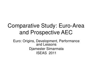 Comparative Study: Euro-Area and Prospective AEC