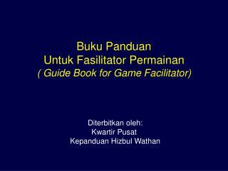Buku Panduan  Untuk Fasilitator Permainan  ( Guide Book for Game Facilitator)