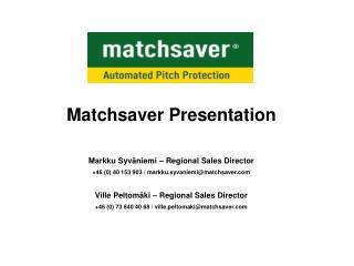 Matchsaver Presentation Markku Syv ä niemi – Regional Sales Director