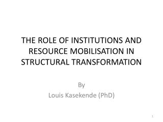 THE ROLE OF INSTITUTIONS AND RESOURCE MOBILISATION IN STRUCTURAL TRANSFORMATION
