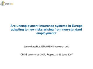 Janine Leschke, ETUI-REHS (research unit) QMSS conference 2007, Prague, 20-23 June 2007
