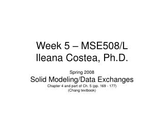 Week 5 – MSE508/L Ileana Costea, Ph.D.