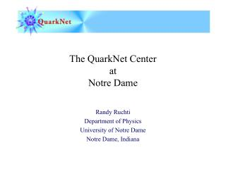 The QuarkNet Center at  Notre Dame