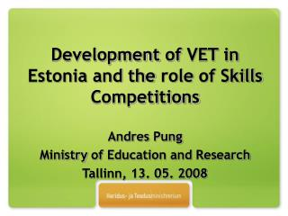 Development of  VET  in  Estonia and  the role of Skills Competitions Andres Pung