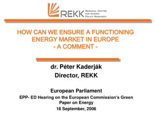 HOW CAN WE ENSURE A FUNCTIONING ENERGY MARKET IN EUROPE - A COMMENT -