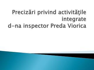Precizări privind activităţile  integrate d-na inspector Preda Viorica