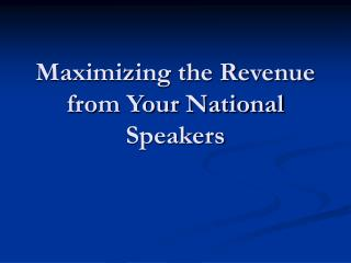 Maximizing the Revenue from Your National Speakers