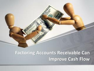 Factoring Accounts Receivable Can Improve Cash Flow